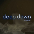 Deep Down (Working Title)