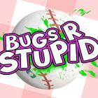 Bugs R Stupid