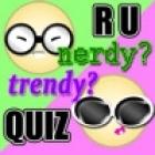 R U Trendy or Nerdy Quiz